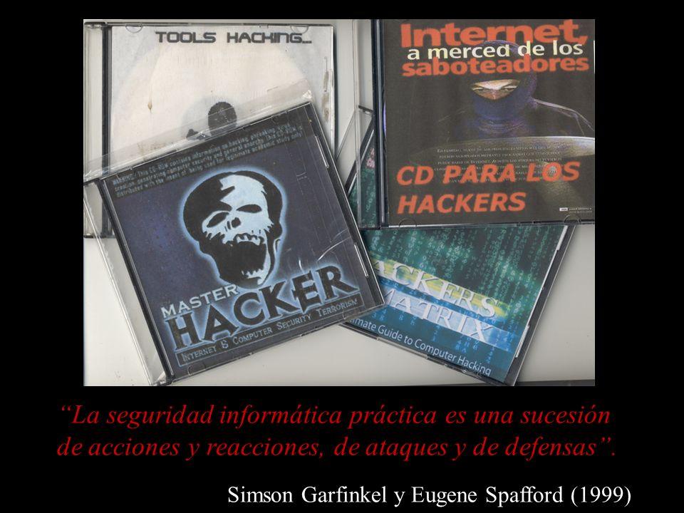 La seguridad informática práctica es una sucesión de acciones y reacciones, de ataques y de defensas. Simson Garfinkel y Eugene Spafford (1999)