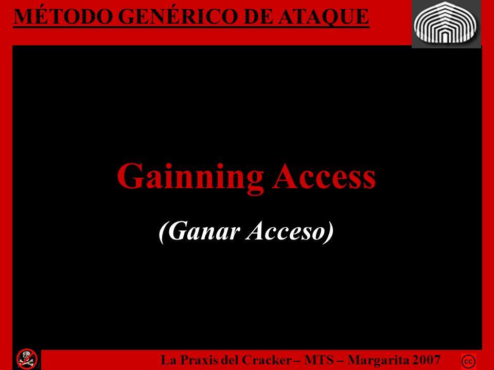 MÉTODO GENÉRICO DE ATAQUE Gainning Access (Ganar Acceso) La Praxis del Cracker – MTS – Margarita 2007