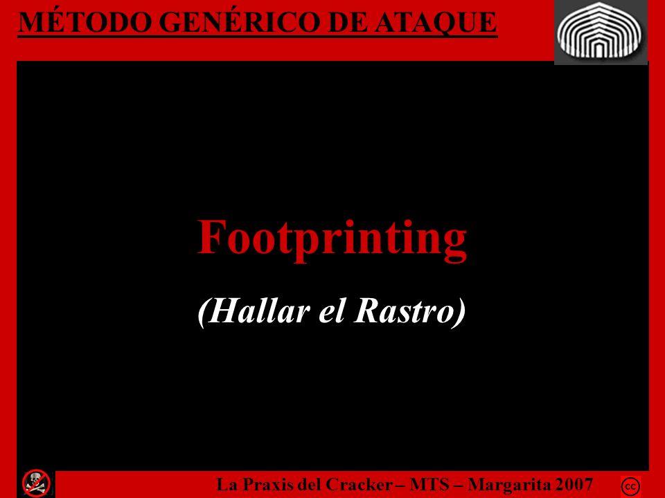 MÉTODO GENÉRICO DE ATAQUE Footprinting (Hallar el Rastro) La Praxis del Cracker – MTS – Margarita 2007
