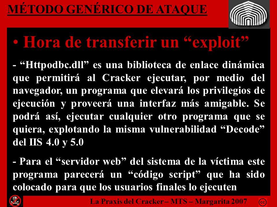 MÉTODO GENÉRICO DE ATAQUE Hora de transferir un exploit - Httpodbc.dll es una biblioteca de enlace dinámica que permitirá al Cracker ejecutar, por med