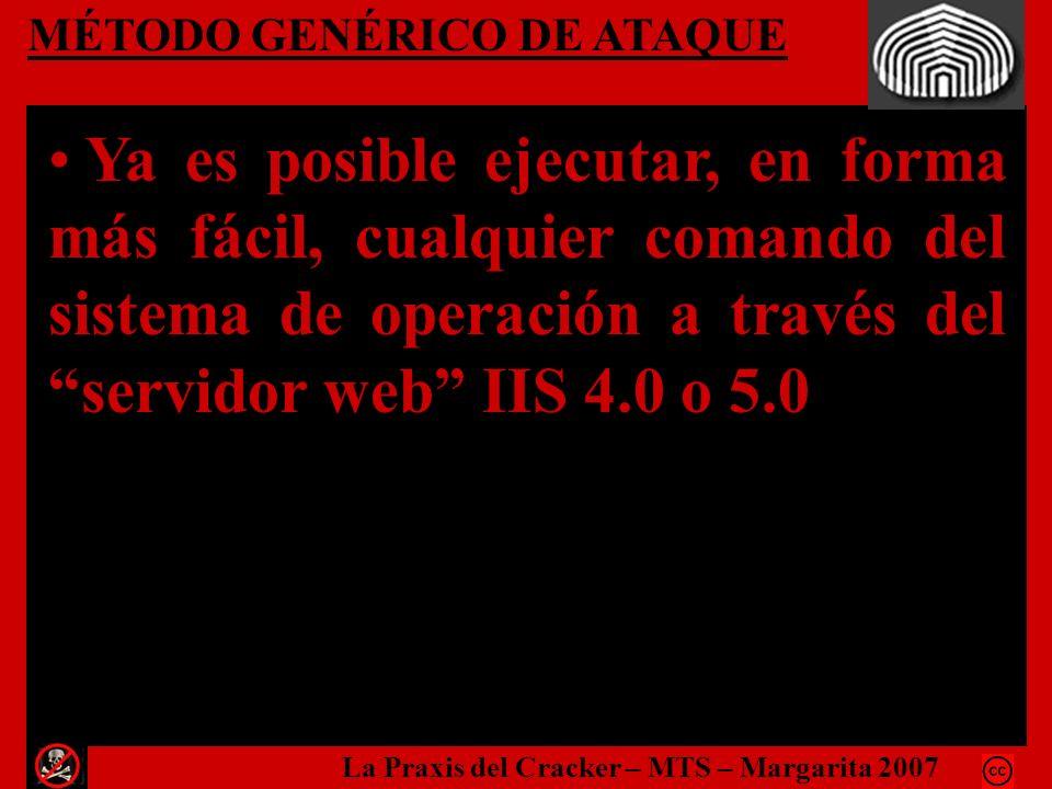 MÉTODO GENÉRICO DE ATAQUE Ya es posible ejecutar, en forma más fácil, cualquier comando del sistema de operación a través del servidor web IIS 4.0 o 5