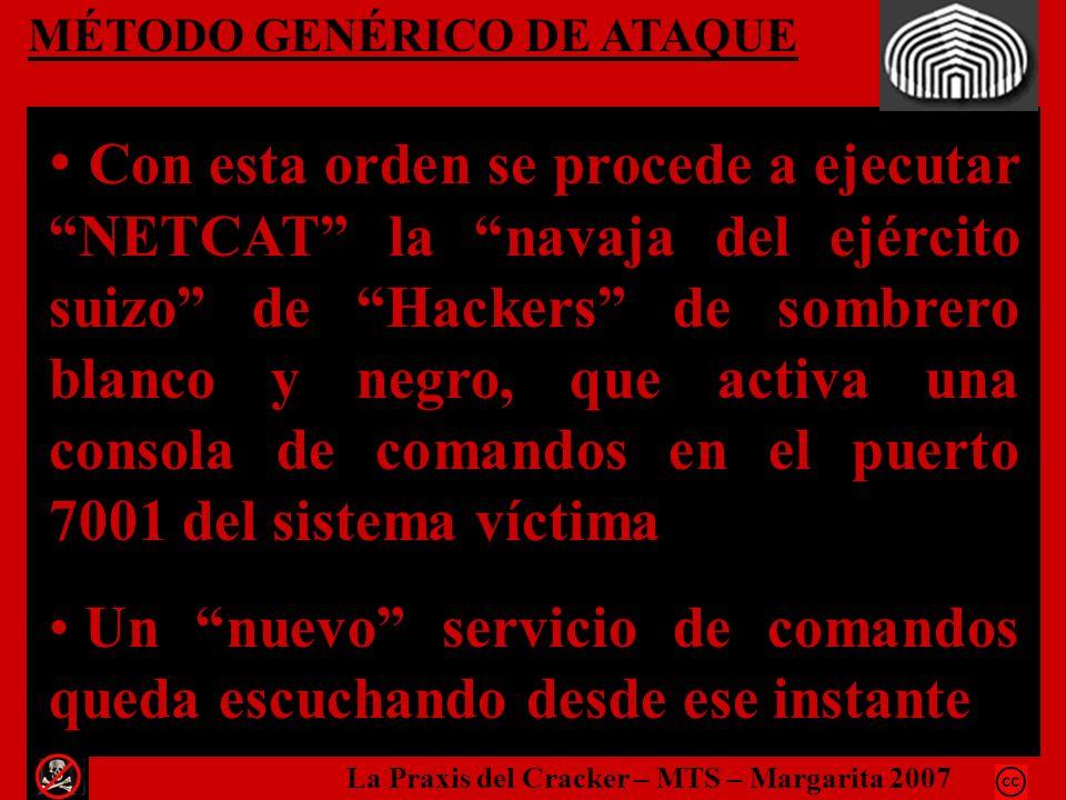 MÉTODO GENÉRICO DE ATAQUE Con esta orden se procede a ejecutar NETCAT la navaja del ejército suizo de Hackers de sombrero blanco y negro, que activa u