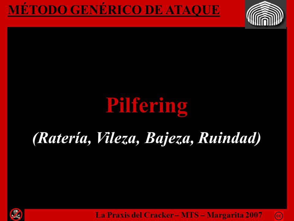MÉTODO GENÉRICO DE ATAQUE Pilfering (Ratería, Vileza, Bajeza, Ruindad) La Praxis del Cracker – MTS – Margarita 2007