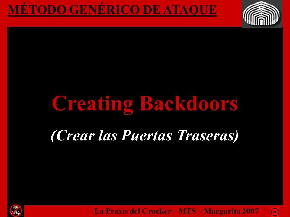 MÉTODO GENÉRICO DE ATAQUE Creating Backdoors (Crear las Puertas Traseras) La Praxis del Cracker – MTS – Margarita 2007