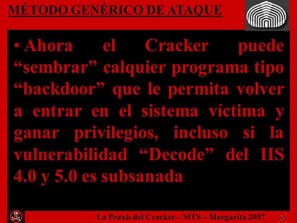MÉTODO GENÉRICO DE ATAQUE Ahora el Cracker puede sembrar calquier programa tipo backdoor que le permita volver a entrar en el sistema víctima y ganar
