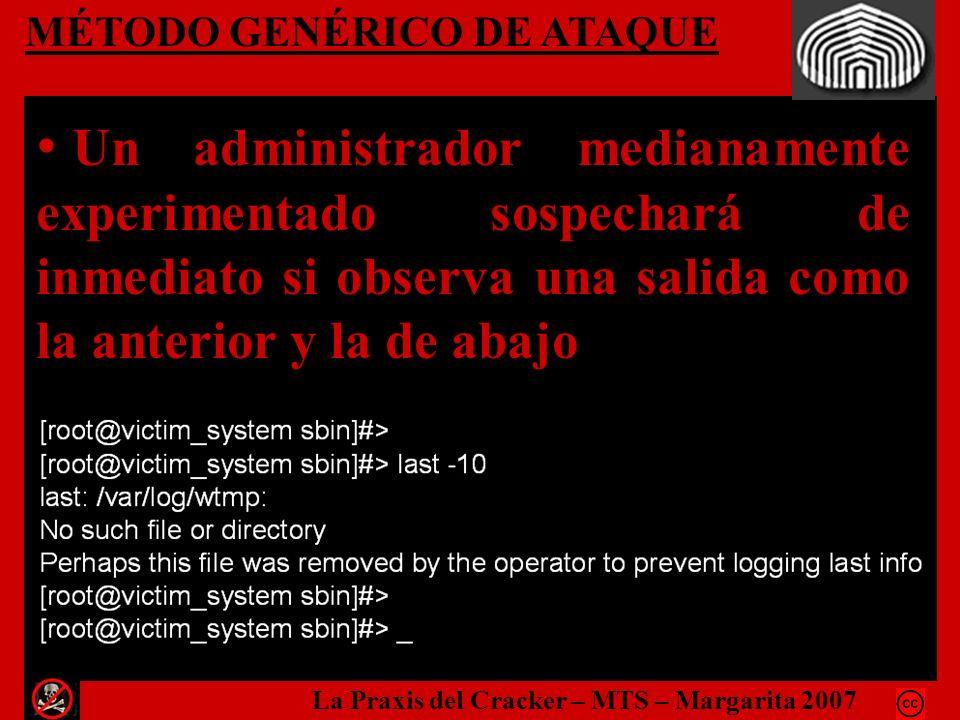 MÉTODO GENÉRICO DE ATAQUE Un administrador medianamente experimentado sospechará de inmediato si observa una salida como la anterior y la de abajo La