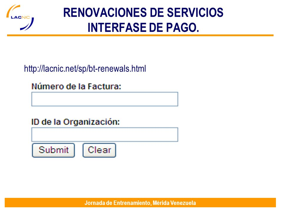 Jornada de Entrenamiento, Mérida Venezuela RENOVACIONES DE SERVICIOS INTERFASE DE PAGO. http://lacnic.net/sp/bt-renewals.html
