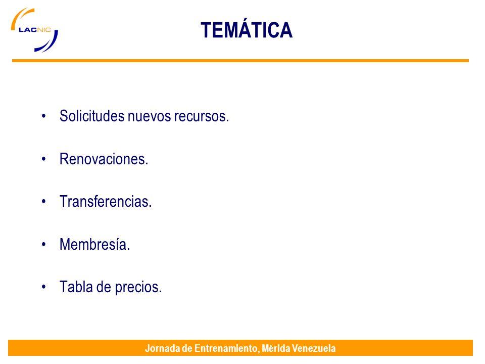 Jornada de Entrenamiento, Mérida Venezuela TEMÁTICA Solicitudes nuevos recursos. Renovaciones. Transferencias. Membresía. Tabla de precios.