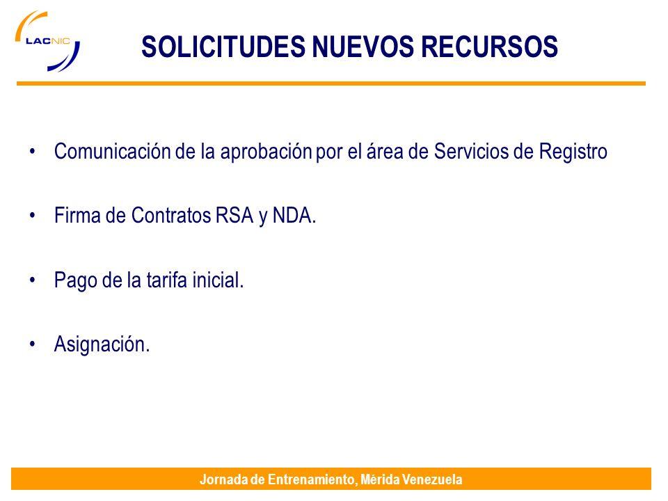 Jornada de Entrenamiento, Mérida Venezuela SOLICITUDES NUEVOS RECURSOS Comunicación de la aprobación por el área de Servicios de Registro Firma de Contratos RSA y NDA.