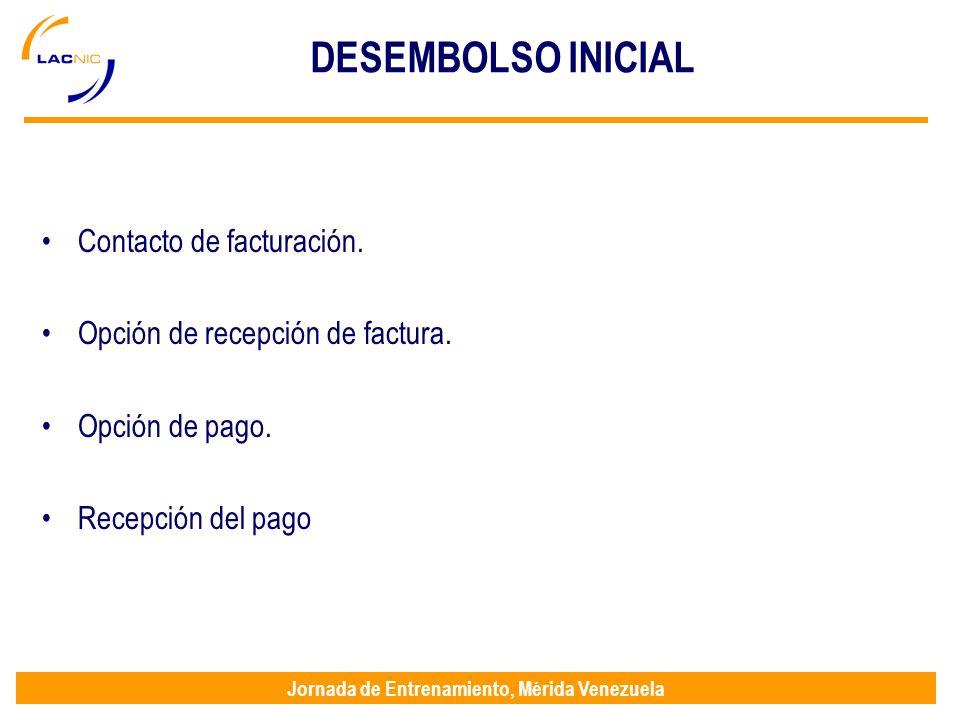 Jornada de Entrenamiento, Mérida Venezuela DESEMBOLSO INICIAL Contacto de facturación. Opción de recepción de factura. Opción de pago. Recepción del p