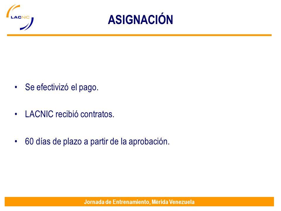 Jornada de Entrenamiento, Mérida Venezuela ASIGNACIÓN Se efectivizó el pago. LACNIC recibió contratos. 60 días de plazo a partir de la aprobación.