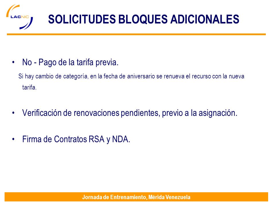 Jornada de Entrenamiento, Mérida Venezuela SOLICITUDES BLOQUES ADICIONALES No - Pago de la tarifa previa. Si hay cambio de categoría, en la fecha de a