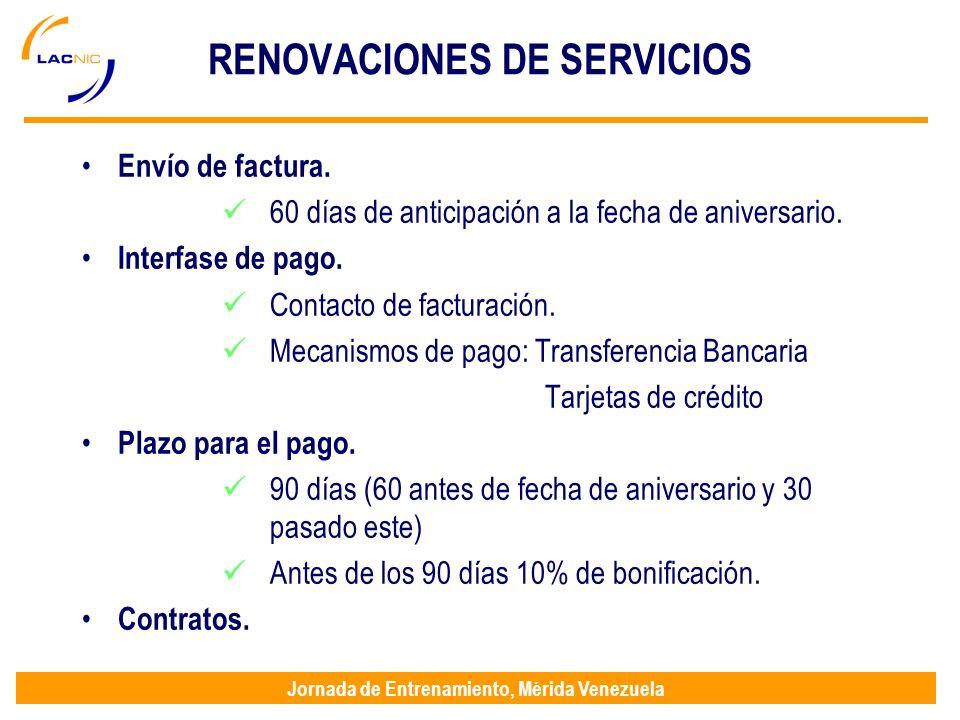 Jornada de Entrenamiento, Mérida Venezuela RENOVACIONES DE SERVICIOS Envío de factura. 60 días de anticipación a la fecha de aniversario. Interfase de