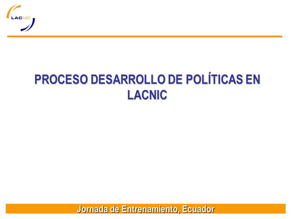 Jornada de Entrenamiento, Ecuador PROCESO DESARROLLO DE POLÍTICAS EN LACNIC