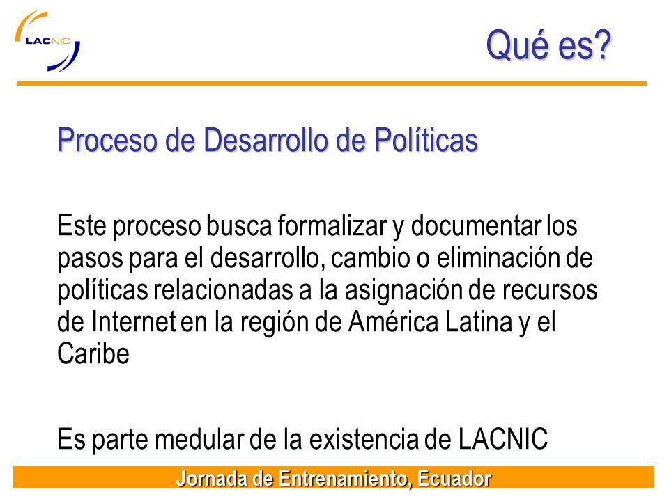 Jornada de Entrenamiento, Ecuador Qué es? Proceso de Desarrollo de Políticas Este proceso busca formalizar y documentar los pasos para el desarrollo,
