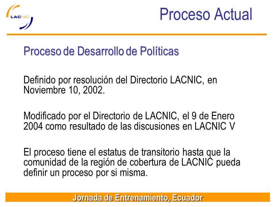 Jornada de Entrenamiento, Ecuador Proceso Actual Proceso de Desarrollo de Políticas Definido por resolución del Directorio LACNIC, en Noviembre 10, 20