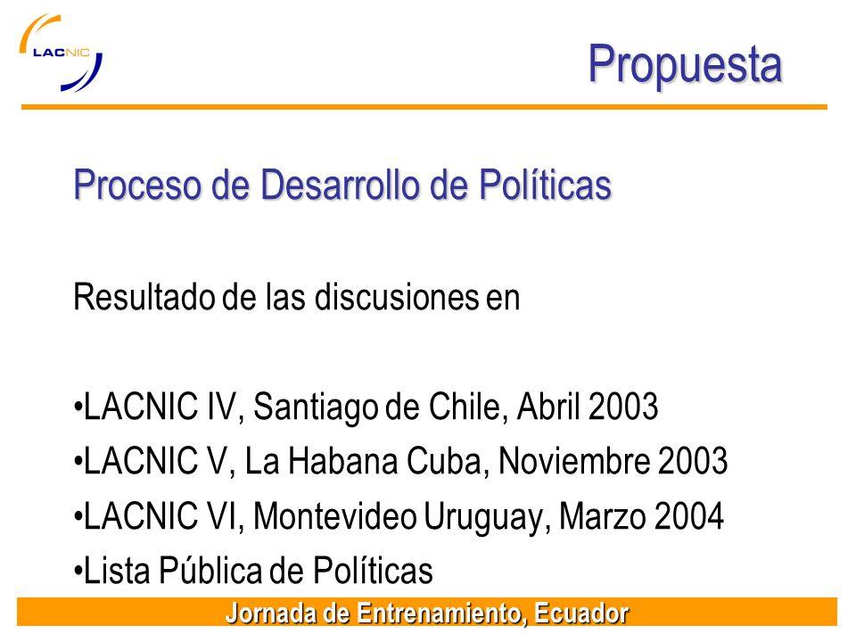 Jornada de Entrenamiento, Ecuador Propuesta Proceso de Desarrollo de Políticas Resultado de las discusiones en LACNIC IV, Santiago de Chile, Abril 200