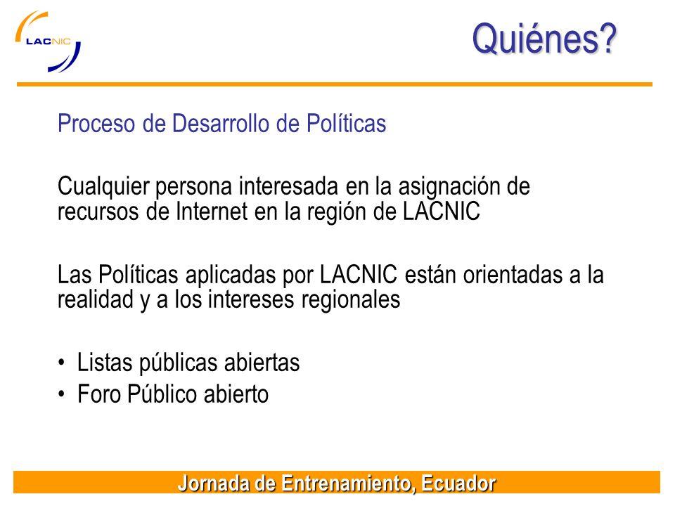 Jornada de Entrenamiento, Ecuador Quiénes? Proceso de Desarrollo de Políticas Cualquier persona interesada en la asignación de recursos de Internet en