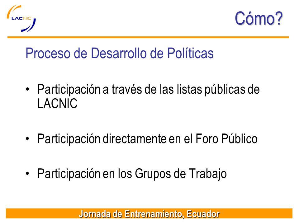 Jornada de Entrenamiento, Ecuador Cómo? Proceso de Desarrollo de Políticas Participación a través de las listas públicas de LACNIC Participación direc