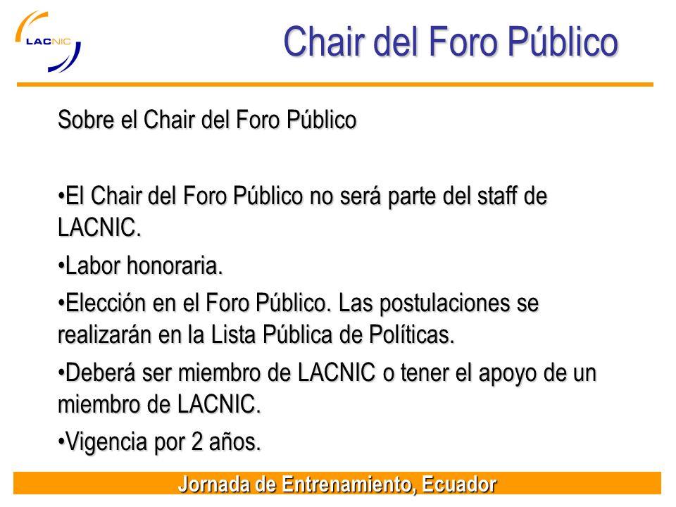 Jornada de Entrenamiento, Ecuador Chair del Foro Público Sobre el Chair del Foro Público El Chair del Foro Público no será parte del staff de LACNIC.E