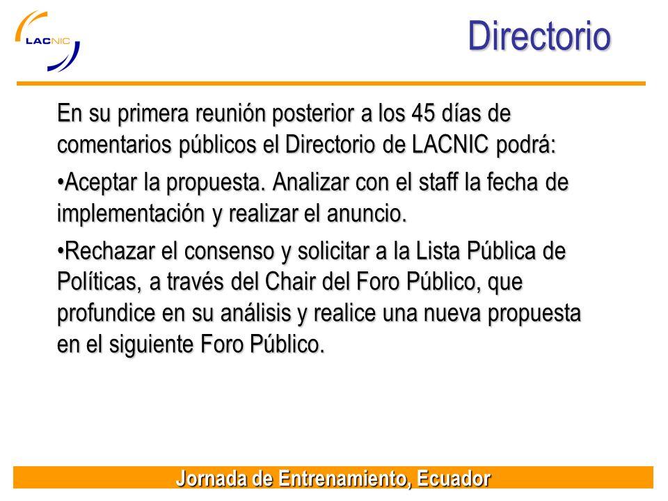 Jornada de Entrenamiento, Ecuador Directorio En su primera reunión posterior a los 45 días de comentarios públicos el Directorio de LACNIC podrá: Acep