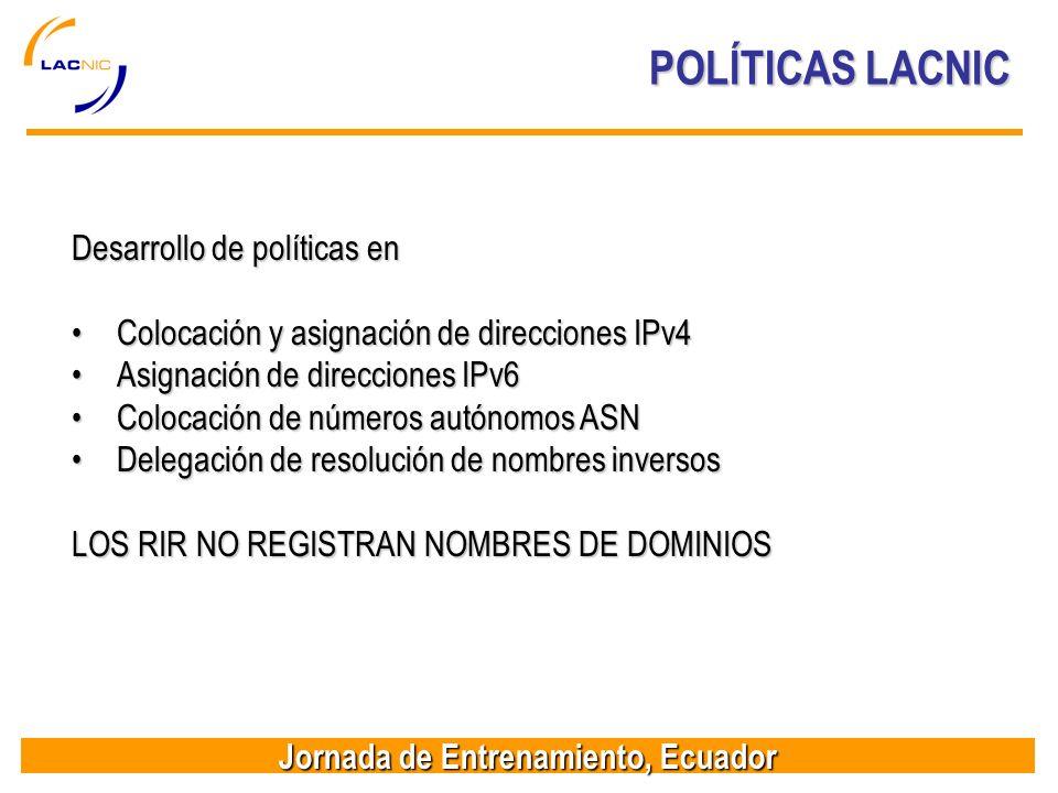 Jornada de Entrenamiento, Ecuador POLÍTICAS LACNIC Desarrollo de políticas en Colocación y asignación de direcciones IPv4Colocación y asignación de di