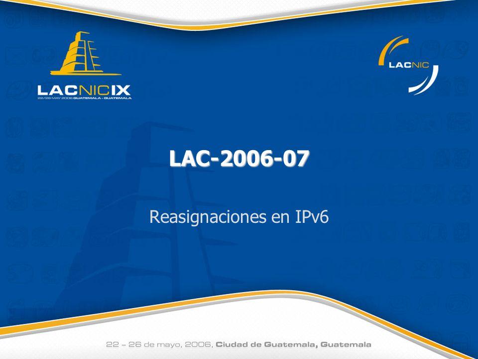 LAC-2006-07 Reasignaciones en IPv62 Propuesta Se propone la modificación de la política de asignación de IPv6 de manera que se recomiende a los ISPs la asignación de /56s para el caso de ciertos usuarios