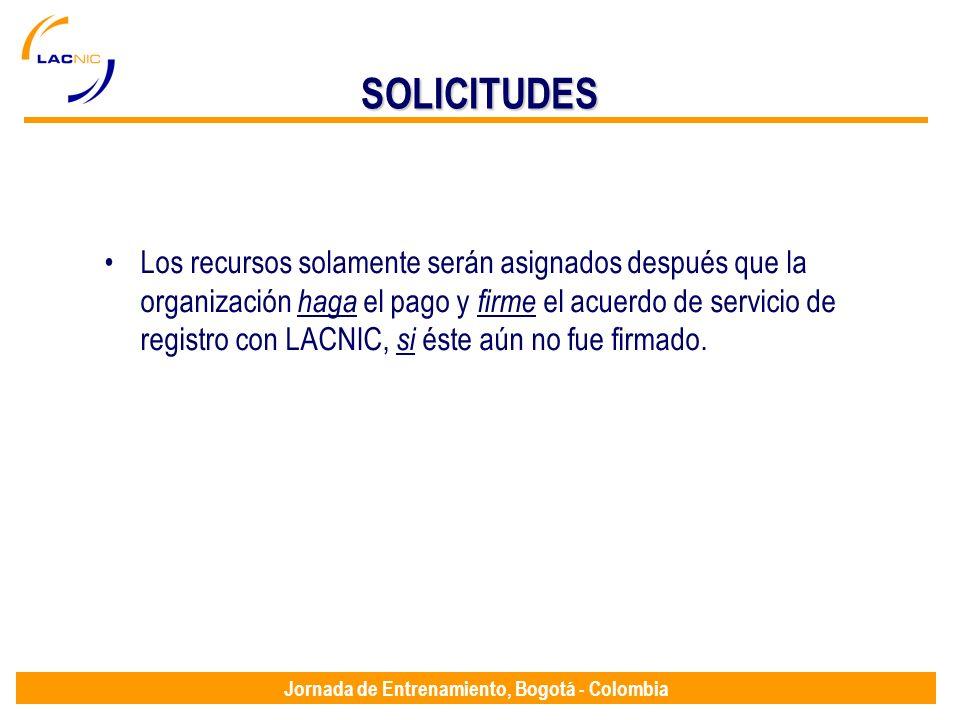 Jornada de Entrenamiento, Bogotá - Colombia SOLICITUDES Los recursos solamente serán asignados después que la organización haga el pago y firme el acu