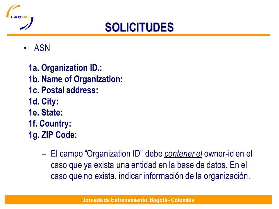 Jornada de Entrenamiento, Bogotá - Colombia SOLICITUDES ASN 1a. Organization ID.: 1b. Name of Organization: 1c. Postal address: 1d. City: 1e. State: 1