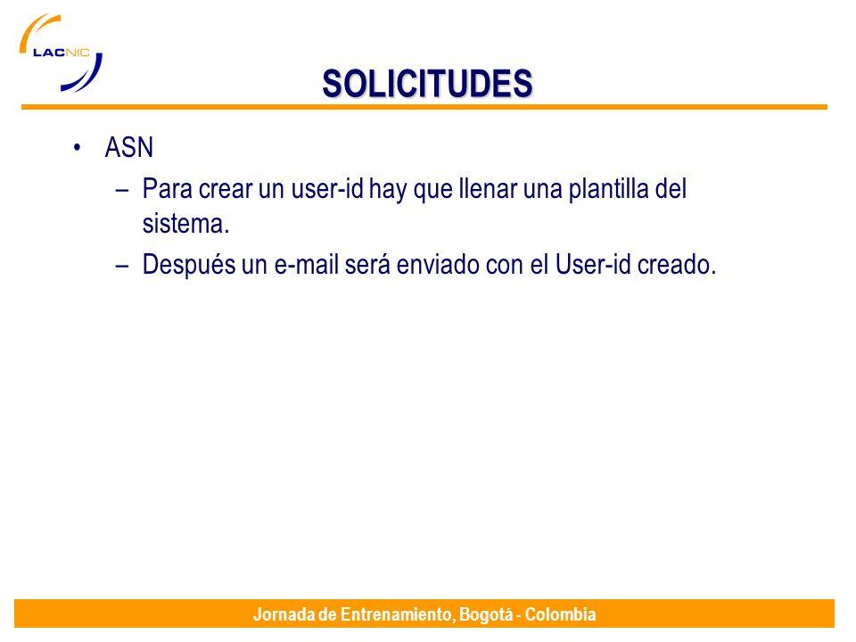 Jornada de Entrenamiento, Bogotá - Colombia SOLICITUDES ASN –Para crear un user-id hay que llenar una plantilla del sistema. –Después un e-mail será e