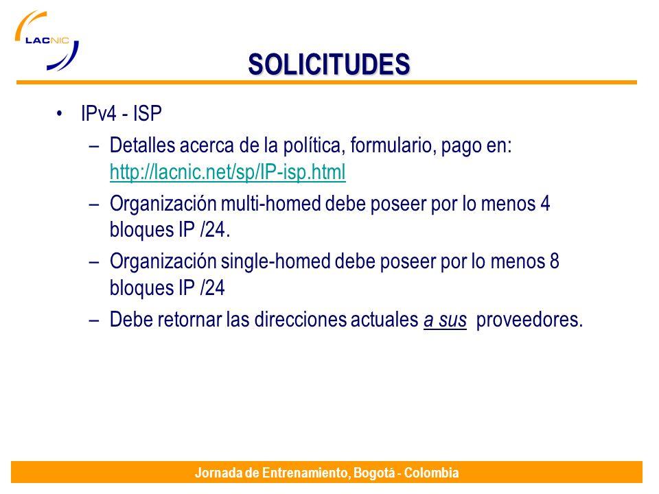 Jornada de Entrenamiento, Bogotá - Colombia SOLICITUDES IPv4 - ISP –Detalles acerca de la política, formulario, pago en: http://lacnic.net/sp/IP-isp.h