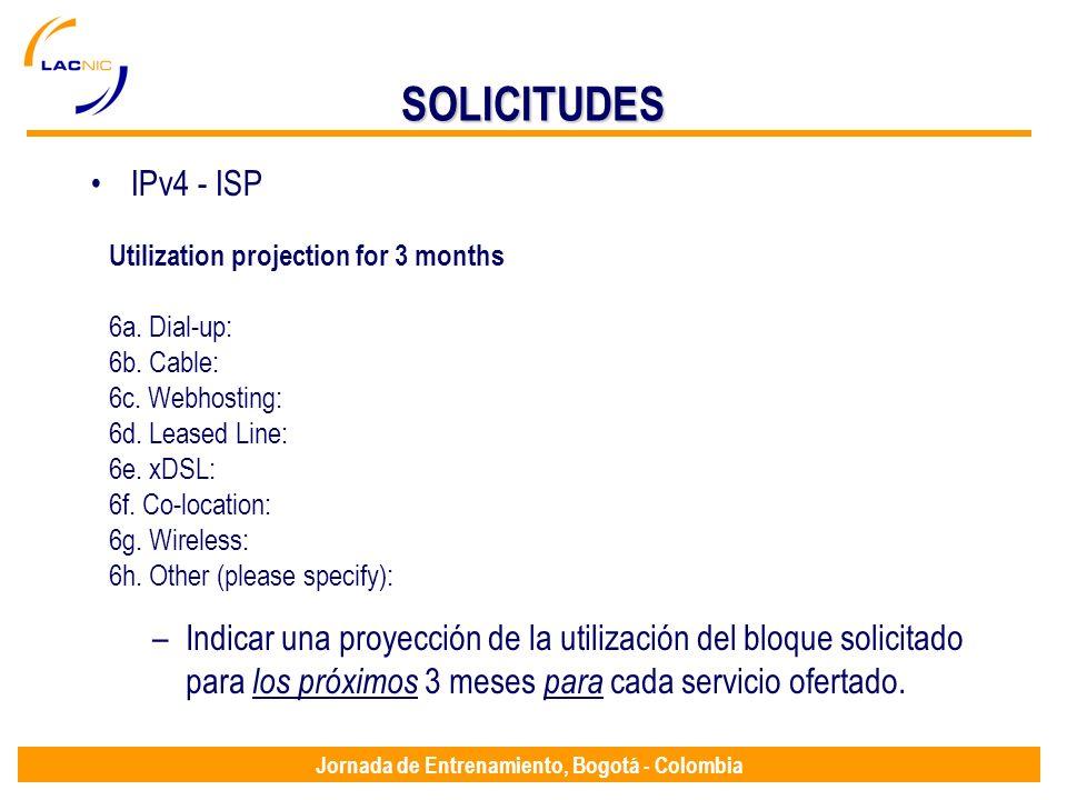 Jornada de Entrenamiento, Bogotá - Colombia SOLICITUDES IPv4 - ISP Utilization projection for 3 months 6a. Dial-up: 6b. Cable: 6c. Webhosting: 6d. Lea
