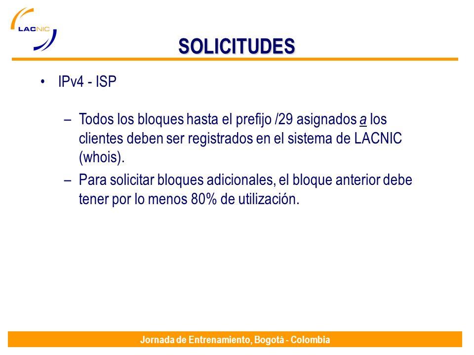 Jornada de Entrenamiento, Bogotá - Colombia SOLICITUDES IPv4 - ISP –Todos los bloques hasta el prefijo /29 asignados a los clientes deben ser registra