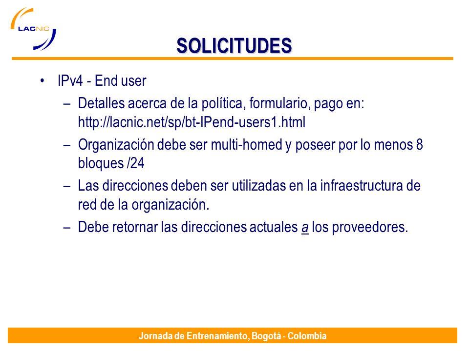 Jornada de Entrenamiento, Bogotá - Colombia SOLICITUDES IPv4 - End user –Detalles acerca de la política, formulario, pago en: http://lacnic.net/sp/bt-