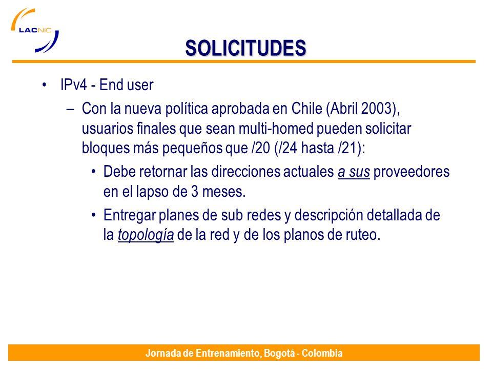 Jornada de Entrenamiento, Bogotá - Colombia SOLICITUDES IPv4 - End user –Con la nueva política aprobada en Chile (Abril 2003), usuarios finales que se