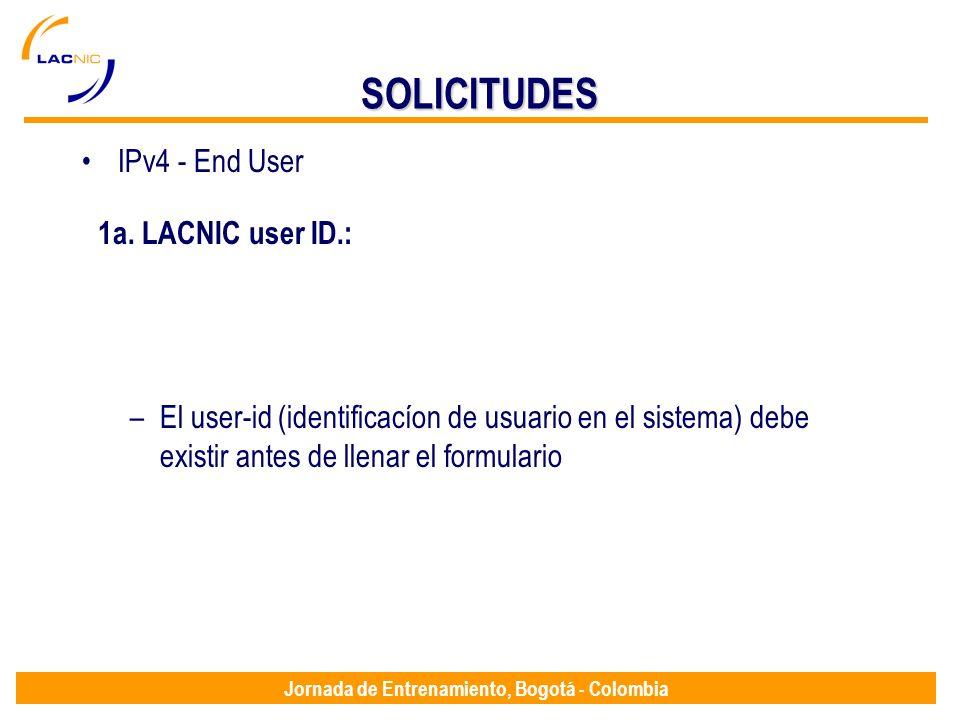Jornada de Entrenamiento, Bogotá - Colombia SOLICITUDES IPv4 - End User 1a. LACNIC user ID.: –El user-id (identificacíon de usuario en el sistema) deb