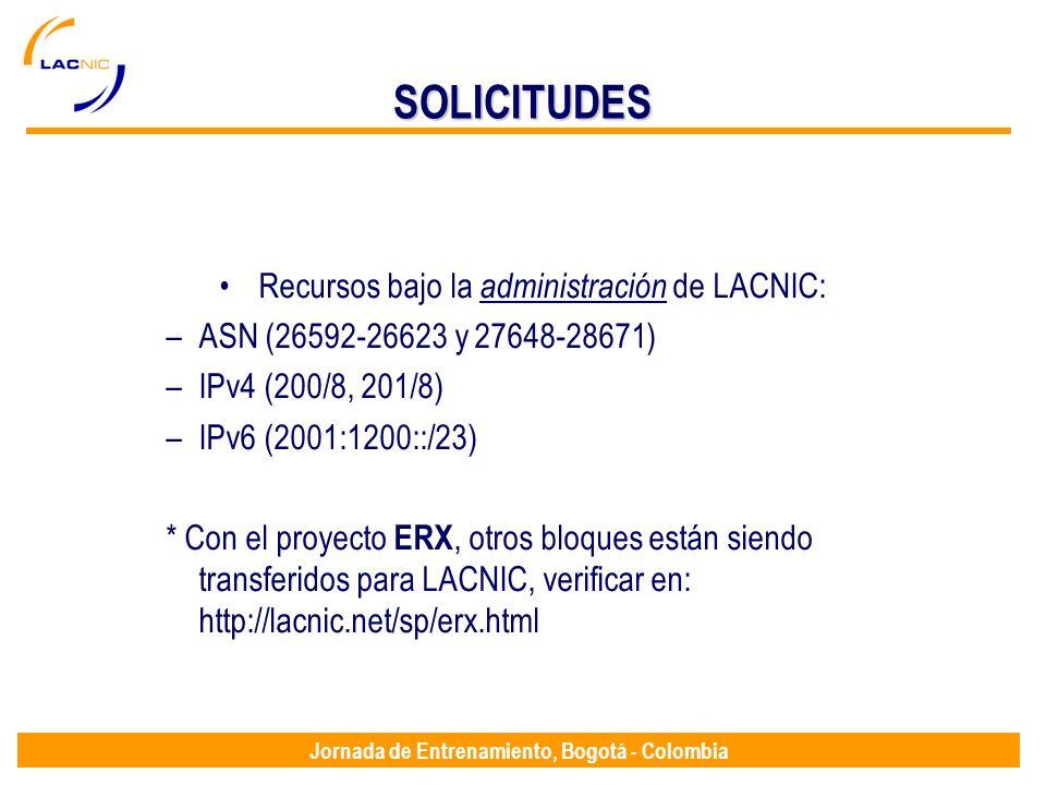 Jornada de Entrenamiento, Bogotá - Colombia SOLICITUDES Recursos bajo la administración de LACNIC: –ASN (26592-26623 y 27648-28671) –IPv4 (200/8, 201/