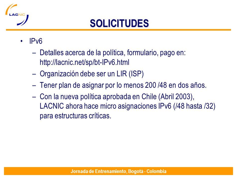 Jornada de Entrenamiento, Bogotá - Colombia SOLICITUDES IPv6 –Detalles acerca de la política, formulario, pago en: http://lacnic.net/sp/bt-IPv6.html –