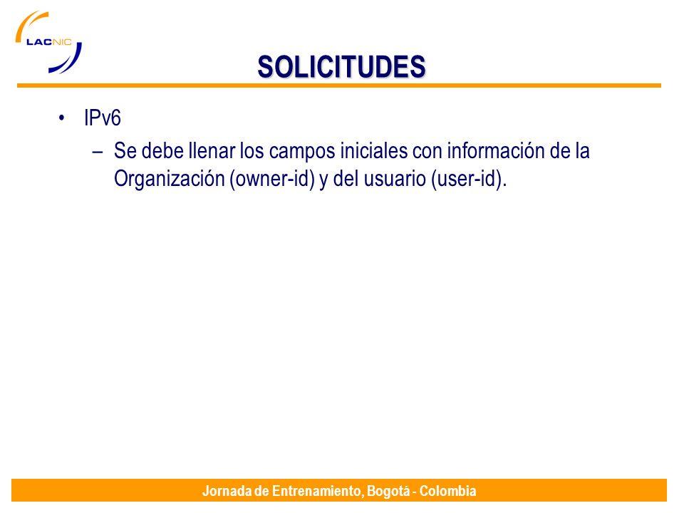 Jornada de Entrenamiento, Bogotá - Colombia SOLICITUDES IPv6 –Se debe llenar los campos iniciales con información de la Organización (owner-id) y del