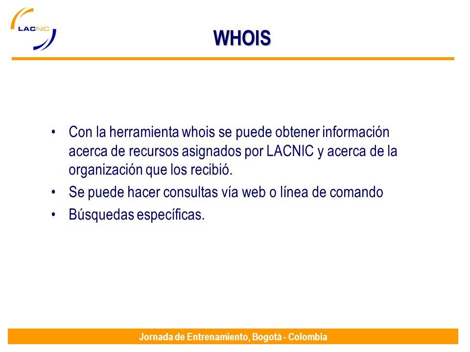 Jornada de Entrenamiento, Bogotá - ColombiaWHOIS Con la herramienta whois se puede obtener información acerca de recursos asignados por LACNIC y acerc