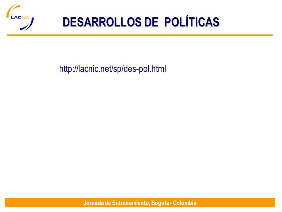 Jornada de Entrenamiento, Bogotá - Colombia DESARROLLOS DE POLÍTICAS http://lacnic.net/sp/des-pol.html