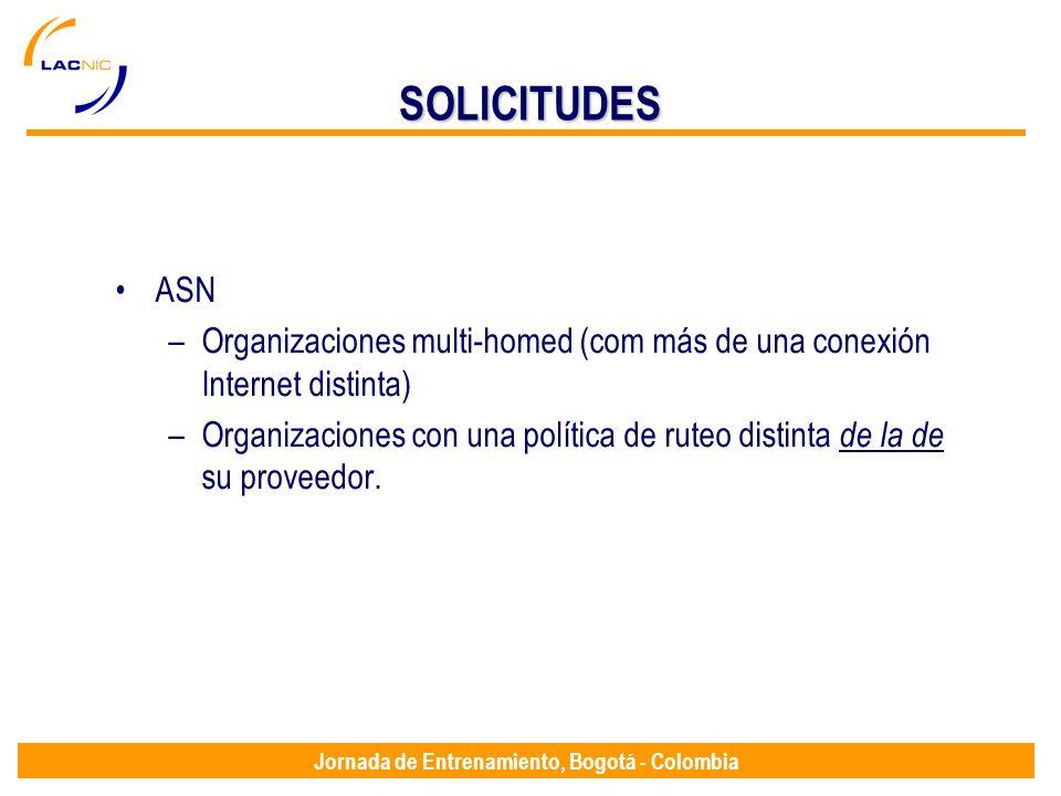 Jornada de Entrenamiento, Bogotá - Colombia SOLICITUDES ASN –Organizaciones multi-homed (com más de una conexión Internet distinta) –Organizaciones co