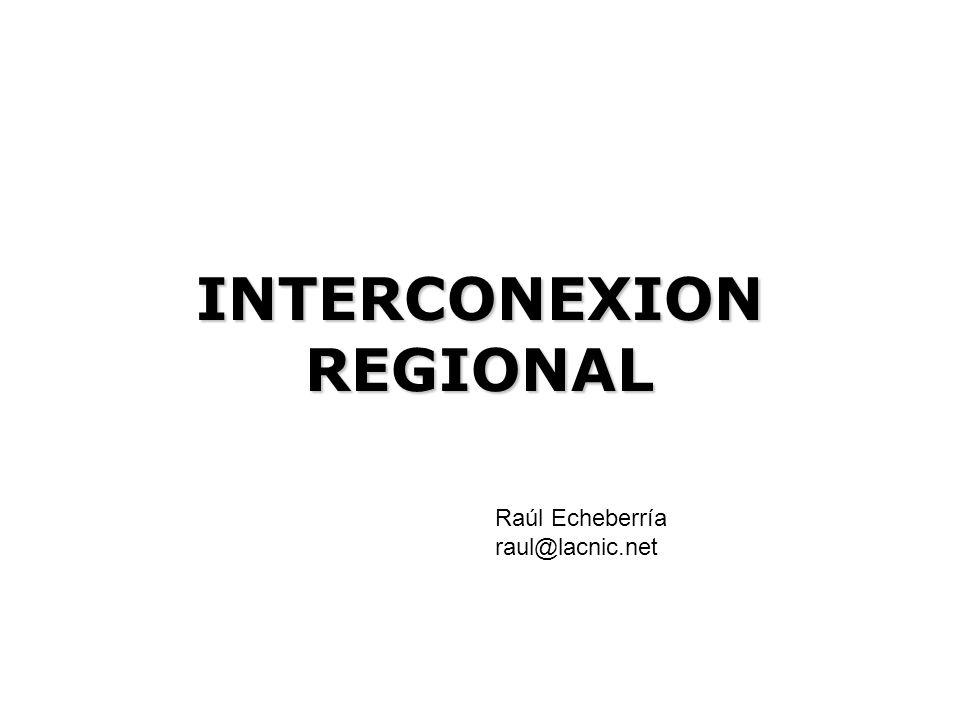 INTERCONEXION REGIONAL Raúl Echeberría raul@lacnic.net