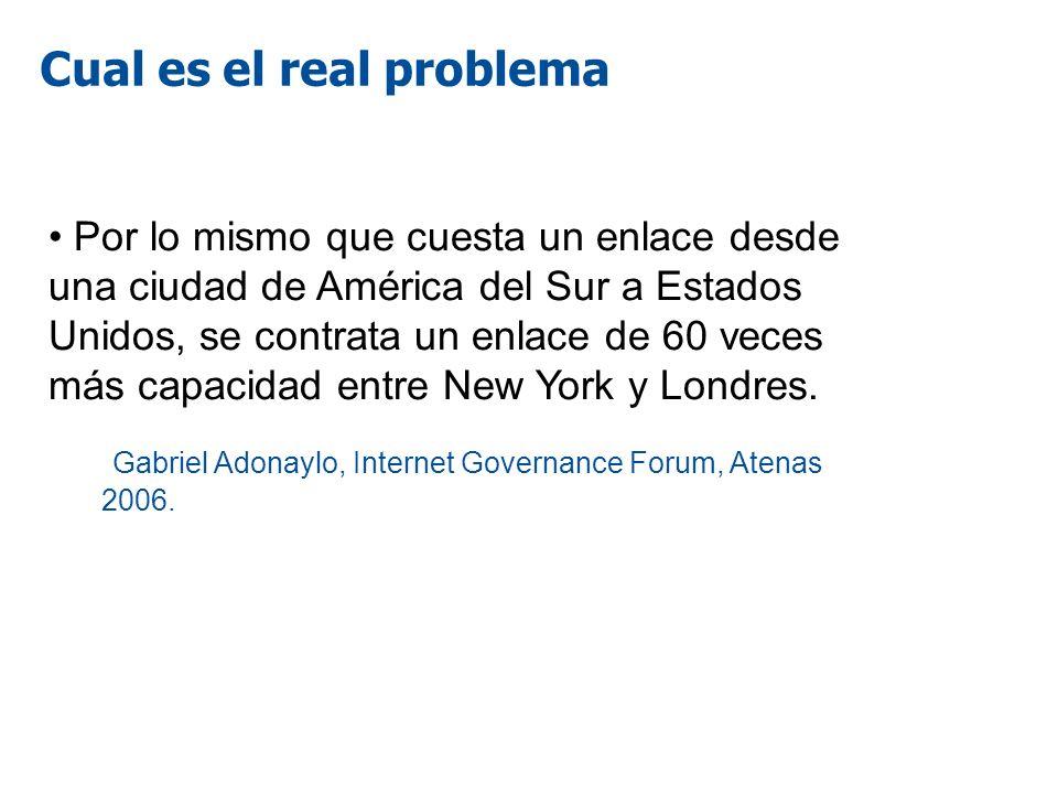 Cual es el real problema Por lo mismo que cuesta un enlace desde una ciudad de América del Sur a Estados Unidos, se contrata un enlace de 60 veces más