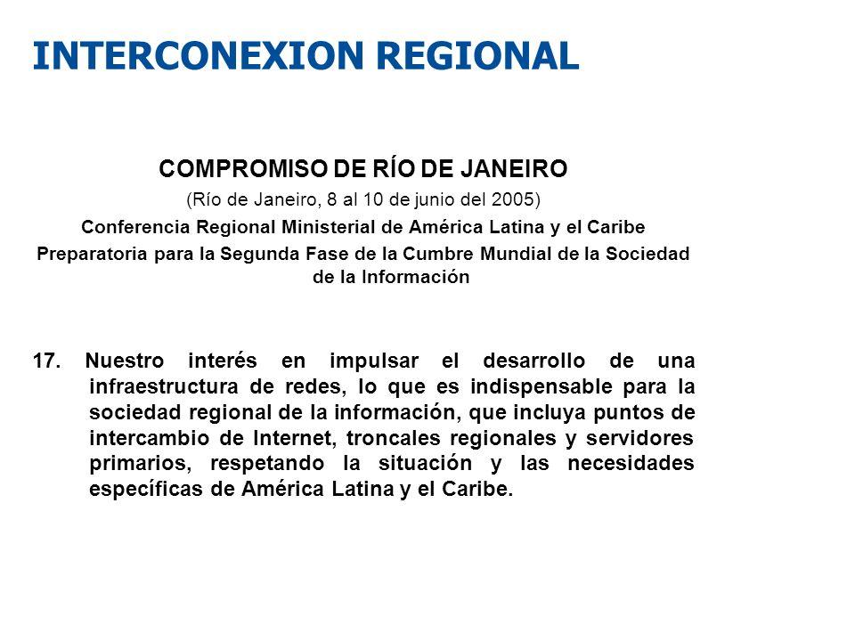 INTERCONEXION REGIONAL COMPROMISO DE RÍO DE JANEIRO (Río de Janeiro, 8 al 10 de junio del 2005) Conferencia Regional Ministerial de América Latina y e