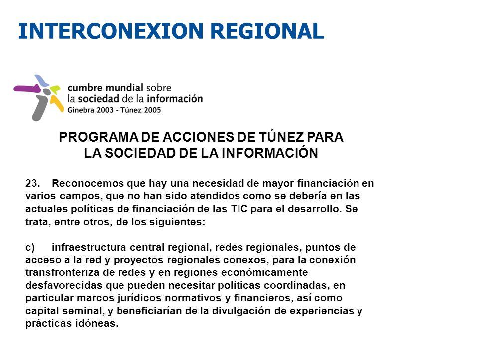 INTERCONEXION REGIONAL PROGRAMA DE ACCIONES DE TÚNEZ PARA LA SOCIEDAD DE LA INFORMACIÓN 23.Reconocemos que hay una necesidad de mayor financiación en