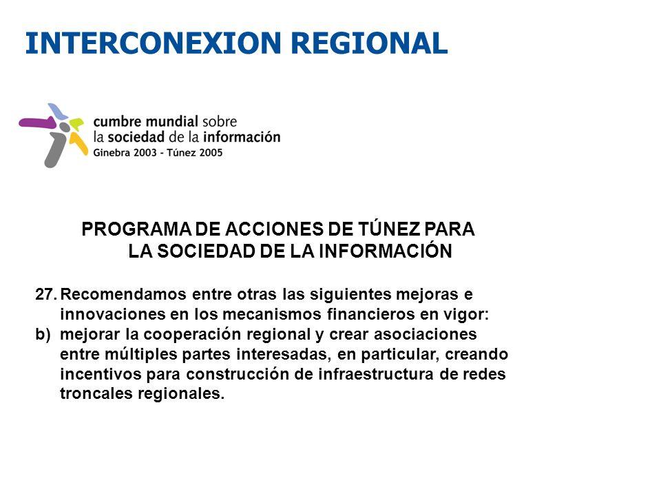 INTERCONEXION REGIONAL PROGRAMA DE ACCIONES DE TÚNEZ PARA LA SOCIEDAD DE LA INFORMACIÓN 27.Recomendamos entre otras las siguientes mejoras e innovacio